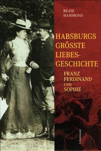 Habsburgs größte Liebesgeschichte. Franz Ferdinand und Sophie