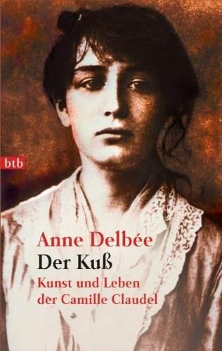 Der Kuss. Kunst und Leben der Camille Claudel