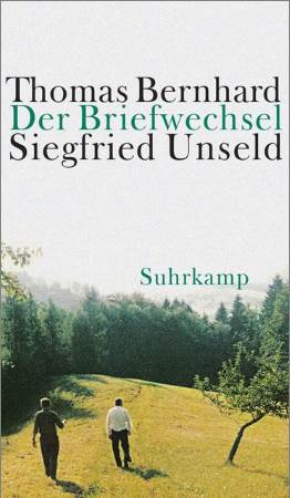 Der Briefwechsel Thomas Bernhard Siegfried Unseld