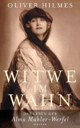 Witwe im Wahn. Das Leben der Alma Mahler-Werfel